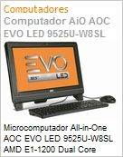 Microcomputador All-in-One AOC EVO LED 9525U-W8SL AMD E1-1200 Dual Core (1.40GHz) 2GB 500GB 18.5 LED DVD-RW Windows 8 SL Wi-Fi N WebCam Radeon 6310 (Figura somente ilustrativa, n�o representa o produto real)