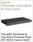 Chaveador redundante de força Eaton Powerware Pulsar STS 1600VA Transfer Switch 220V  (Figura somente ilustrativa, não representa o produto real)
