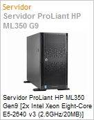 Servidor ProLiant HP ML350 Gen9 [2x Intel Xeon Eight-Core E5-2640 v3 (2.6GHz/20MB)] [2x 16GB] [2x 600GB SAS 10K] DVD-RW Torre  (Figura somente ilustrativa, n�o representa o produto real)